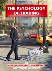 The Psychology of Trading or How to Tame the FOREX Market ebook by Kostyantyn Kondakov