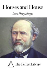 Houses and House ebook by Lewis Henry Morgan