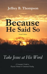 Because He Said So (Second Edition) - Take Jesus at His Word ebook by Jeffrey B. Thompson