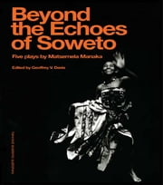 Beyond The Echoesoweto ebook by Matsemela Manaka,Geoffrey V. Davis