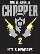 "Hits and Memories: Chopper 2 ebook by Mark Brandon ""Chopper"" Read,Mark Brandon Read"