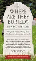 Where Are They Buried? - How Did They Die? Fitting Ends and Final Resting Places of the Famous, Infamous, and Noteworthy eBook by Tod Benoit