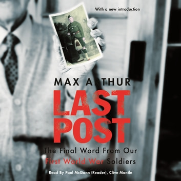 Last Post - The Final Word From Our First World War Soldiers audiobook by Max Arthur
