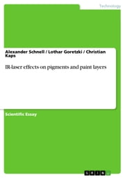 IR-laser effects on pigments and paint layers ebook by Alexander Schnell,Lothar Goretzki,Christian Kaps