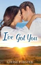 I'Ve Got You ebook by Louise Forster