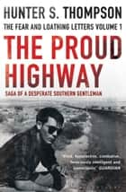 The Proud Highway - Rejacketed ebook by Hunter S. Thompson
