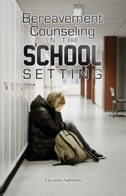 Bereavement Counseling in the School Setting ebook by Luciano Sabatini