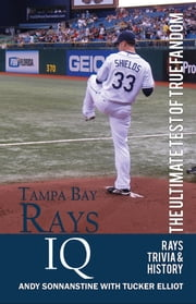 Tampa Bay Rays IQ: The Ultimate Test of True Fandom ebook by Tucker Elliot