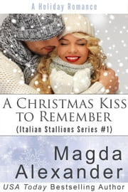 A Christmas Kiss to Remember - Italian Stallions Series, #1 ebook by Magda Alexander