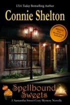 Spellbound Sweets - A Samantha Sweet Halloween Mystery Novella ebook by Connie Shelton