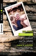 L'enfant sur la photo - Le brasier de la vengeance ebook by Lisa Childs, Danica Winters