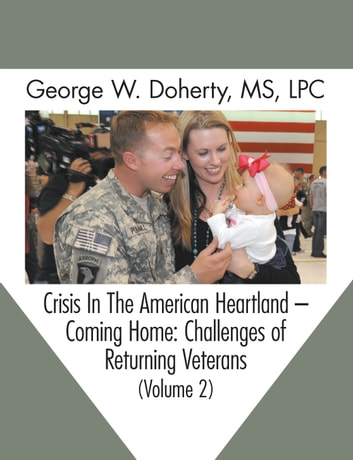 Crisis in the American Heartland -- Coming Home - Challenges of Returning Veterans (Volume 2) ebook by George W. Doherty