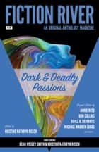 Fiction River: Dark & Deadly Passions - An Original Anthology Magazine ebook by Kristine Kathryn Rusch, Lauryn Christopher, Laura Ware,...