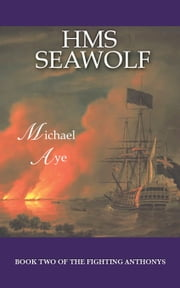 HMS Seawolf: Book 2 of The Fighting Anthonys ebook by Michael  Aye