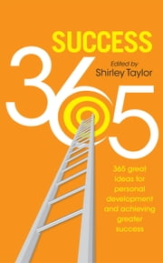 Success 365 - 365 great ideas for personal development and achieving greater success ebook by Taylor,Shirley; Altieri,Tina; Hansen,Heather; Wade,Tim; Kassova,Maria; Pang,Li Kin; Goldwich,David; Lester,Alison; Preez,Tremaine du