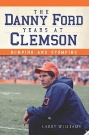 The Danny Ford Years at Clemson - Romping and Stomping ebook by Larry Williams