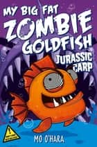 My Big Fat Zombie Goldfish 6: Jurassic Carp ebook by Mo O'Hara