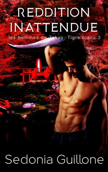 Reddition inattendue - Les hommes de Tokyo : Tigre Blanc tome 3 ebook by Sedonia Guillone