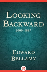 Looking Backward - 2000–1887 ebook by Edward Bellamy