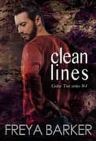 Clean Lines - Cedar Tree Series, #4 ebook by Freya Barker