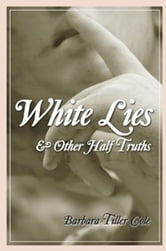 White Lies and Other Half Truths ebook by Barbara Tiller Cole