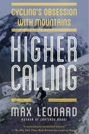 Higher Calling: Cycling's Obsession with Mountains ebook by Max Leonard