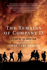 The Remains of Company D - A Story of the Great War ebook by James Carl Nelson