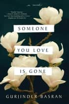 Someone You Love Is Gone - A Novel ebook by Gurjinder Basran