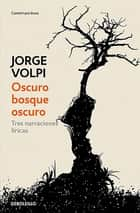 Oscuro bosque oscuro ebook by Jorge Volpi