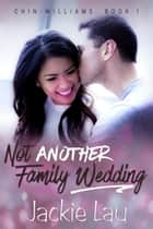 Not Another Family Wedding eBook by Jackie Lau