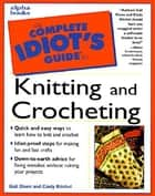 The Complete Idiot's Guide to Knitting and Crocheting ebook by Gail Diven