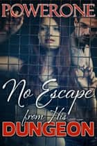 NO ESCAPE FROM HIS DUNGEON ebook by