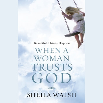 Beautiful Things Happen When a Woman Trusts God audiobook by Sheila Walsh