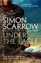 Under the Eagle - Cato & Macro: Book 1 ebook by Simon Scarrow