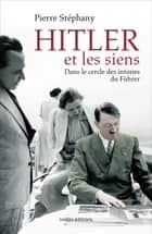 Hitler et les siens ebook by Pierre Stéphany