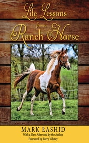 Life Lessons from a Ranch Horse - With a New Afterword by the Author ebook by Mark Rashid