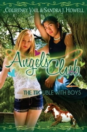 Angels Club 2: The Trouble with Boys (Diverse Middle Grade Book with Horses and a Treasure Hunt Adventure) - Angels Club, #2 ebook by Courtney Vail, Sandra J. Howell