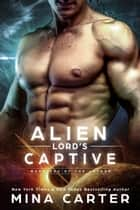 Alien Lord's Captive - Warriors of the Lathar, #1 電子書 by Mina Carter