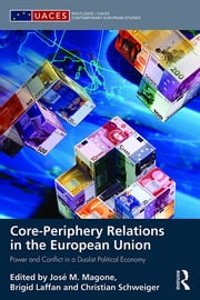Core-periphery Relations in the European Union - Power and Conflict in a Dualist Political Economy ebook by José M. Magone,Brigid Laffan,Christian Schweiger