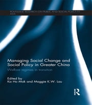 Managing Social Change and Social Policy in Greater China - Welfare Regimes in Transition ebook by Maggie K. W. Lau,Ka-Ho Mok