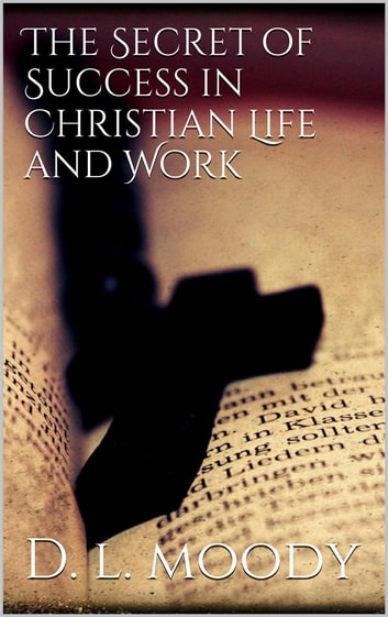 The Secret of Success in Christian Life and Work ebook by Moody