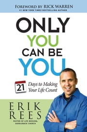 Only You Can Be You - 21 Days to Making Your Life Count ebook by Erik Rees,Rick Warren