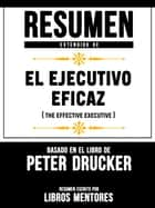 Resumen Extendido De El Ejecutivo Eficaz (The Effective Executive) - Basado En El Libro De Peter Drucker ebook by Libros Mentores, Libros Mentores