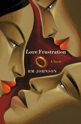 Love Frustration - A Novel ebook by RM Johnson