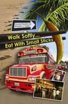 Walk Softly..Eat with Small Sticks ebook by Robert Hale