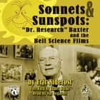"Sonnets & Sunspots - ""Dr. Research"" Baxter and the Bell Science Films audiobook by Eric Niderost, Joe Bevilacqua"