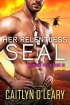 Her Relentless SEAL ebook by Caitlyn O'Leary