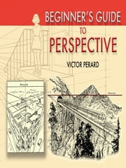 Beginner's Guide to Perspective ebook by Victor Perard
