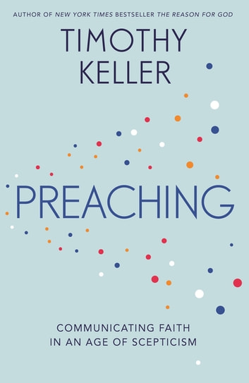 Preaching - Communicating Faith in an Age of Scepticism ebook by Timothy Keller