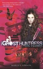 Ghost Huntress Book 3: The Reason ebook by Marley Gibson